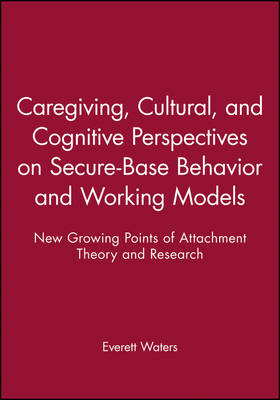 Caregiving, Cultural, and Cognitive Perspectives on Secure-Base Behavior and Working Models: New Growing Points of Attachment Theory and Research - Monographs of the Society for Research in Child Development (Paperback)