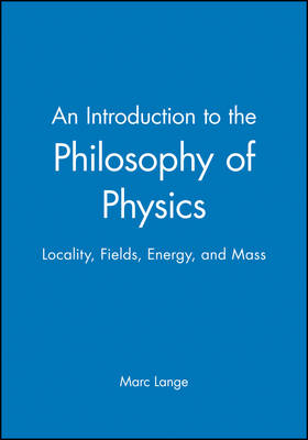 An Introduction to the Philosophy of Physics: Locality, Fields, Energy, and Mass (Hardback)