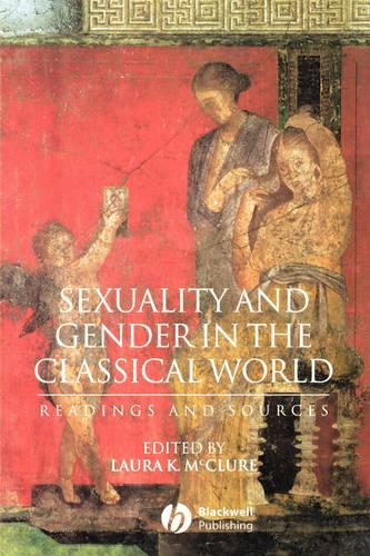 Sexuality and Gender in the Classical World: Readings and Sources - Interpreting Ancient History (Paperback)