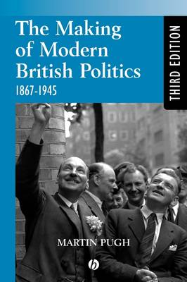 The Making of Modern British Politics: 1867 - 1945 (Paperback)