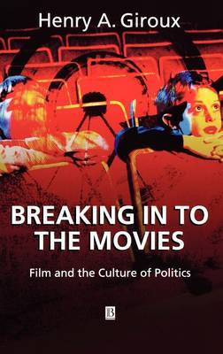 Breaking in to the Movies: Film and the Culture of Politics (Hardback)