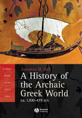 A History of the Archaic Greek World: ca. 1200-479 B.C. - Blackwell History of the Ancient World (Paperback)