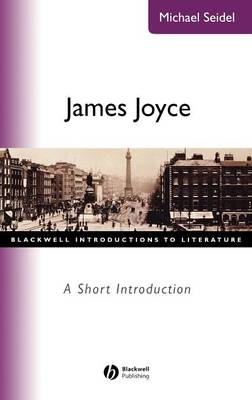 James Joyce: A Short Introduction - Wiley Blackwell Introductions to Literature (Hardback)