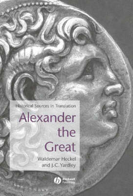 Alexander the Great: Historical Sources in Translation - Blackwell Sourcebooks in Ancient History (Hardback)