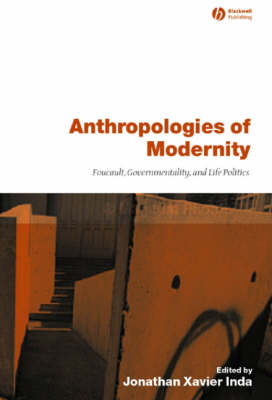 Anthropologies of Modernity: Foucault, Governmentality, and Life Politics (Paperback)