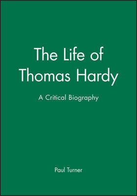 The Life of Thomas Hardy: A Critical Biography - Wiley Blackwell Critical Biographies (Paperback)