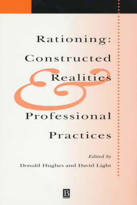 Rationing: Constructed Realities and Professional Practices - Sociology of Health and Illness Monographs (Paperback)