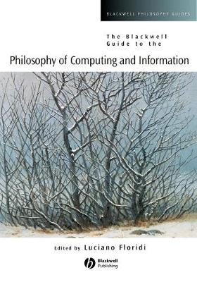 The Blackwell Guide to the Philosophy of Computing and Information - Blackwell Philosophy Guides (Paperback)