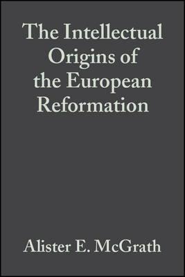 The Intellectual Origins of the European Reformation (Hardback)