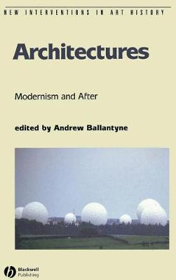 Architectures: Modernism and After - New Interventions in Art History (Hardback)