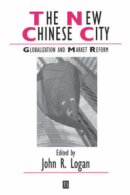 The New Chinese City: Globalization and Market Reform - Studies in Urban and Social Change (Paperback)