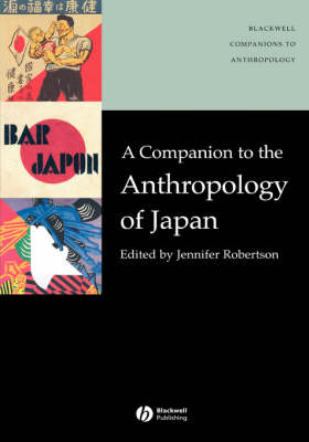 A Companion to the Anthropology of Japan - Wiley Blackwell Companions to Anthropology (Hardback)