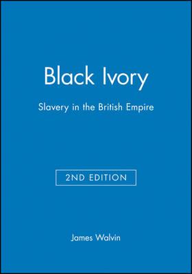 Black Ivory: Slavery in the British Empire (Hardback)