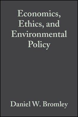 Economics, Ethics, and Environmental Policy: Contested Choices (Hardback)