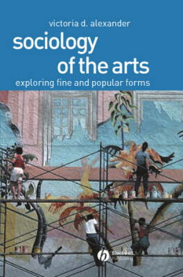 Sociology of the Arts: Exploring Fine and Popular Forms (Paperback)