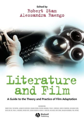 Literature and Film: A Guide to the Theory and Practice of Film Adaptation (Paperback)