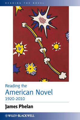 Reading the American Novel 1920-2010 - Reading the Novel (Hardback)