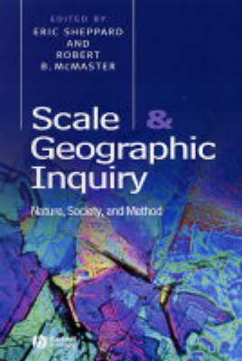 Scale and Geographic Inquiry: Nature, Society, and Method (Hardback)
