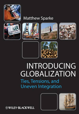Introducing Globalization: Ties, Tensions, and Uneven Integration (Hardback)