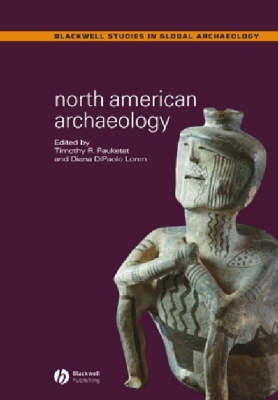 North American Archaeology - Wiley Blackwell Studies in Global Archaeology (Paperback)