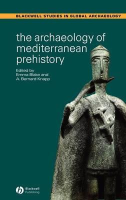 The Archaeology of Mediterranean Prehistory - Wiley Blackwell Studies in Global Archaeology (Hardback)