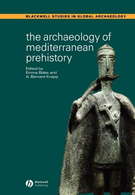 The Archaeology of Mediterranean Prehistory - Wiley Blackwell Studies in Global Archaeology (Paperback)
