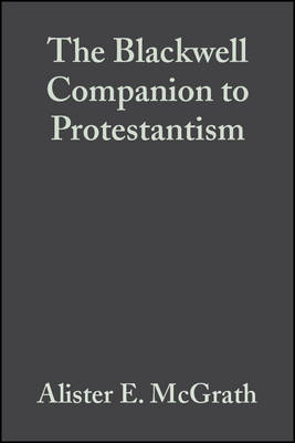 The Blackwell Companion to Protestantism - Wiley Blackwell Companions to Religion (Hardback)