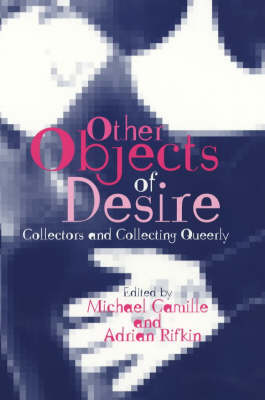 Other Objects of Desire: Collectors and Collecting Queerly - Art History Special Issues (Paperback)