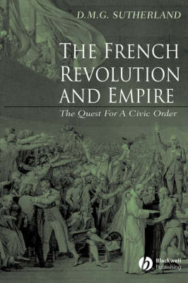 The French Revolution and Empire: The Quest for a Civic Order (Paperback)