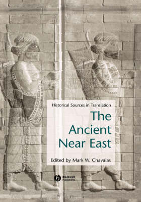 Ancient Near East: Historical Sources in Translation - Blackwell Sourcebooks in Ancient History (Hardback)