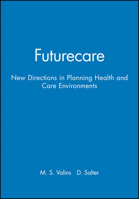 Futurecare: New Directions in Planning Health and Care Environments (Paperback)