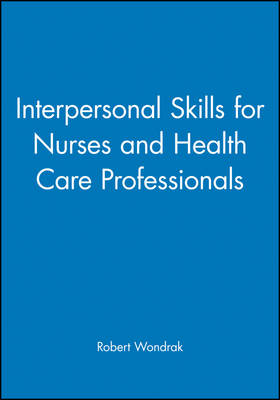 Interpersonal Skills for Nurses and Health Care Professionals (Paperback)