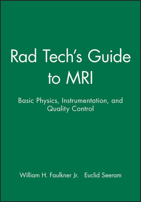 Rad Tech's Guide to MRI: Basic Physics, Instrumentation, and Quality Control (Paperback)