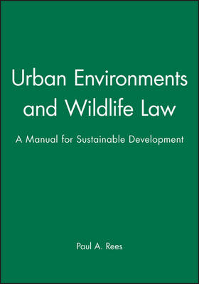 Urban Environments and Wildlife Law: A Manual for Sustainable Development (Hardback)