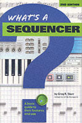 What's a Sequencer?: A Basic Guide to Their Features and Use (Paperback)