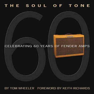 Tom Wheeler: The Soul Of Tone - Celebrating 60 Years Of Fender Amps (Paperback)
