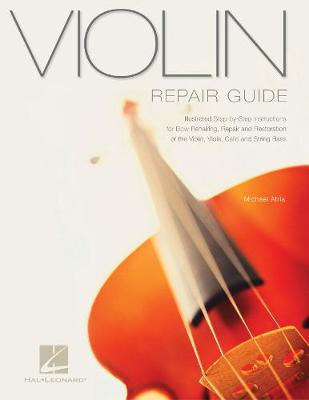 Violin Repair Guide: Illustrated Step-by-Step Instructions for Bow Rehairing, Repair and Rest (Paperback)