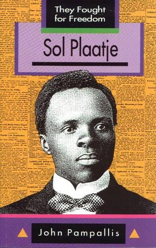 They Fought for Freedom: Sol Plaatje: Grade 10 - 12 - They Fought for Freedom (Paperback)
