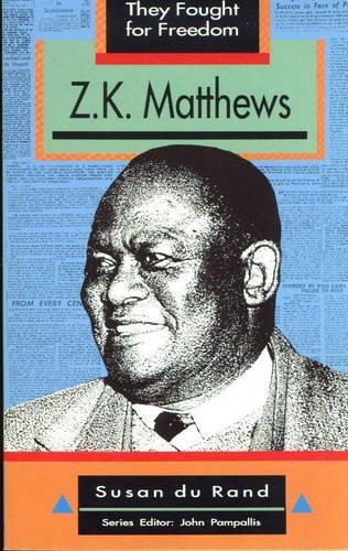 Z.K. Matthews: Grade 10, Grade 11, Grade 12 - They Fought for Freedom (Paperback)