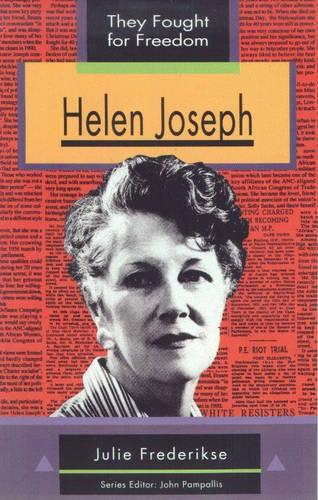 Helen Joseph: Grade 10, Grade 11, Grade 12 - They Fought for Freedom (Paperback)