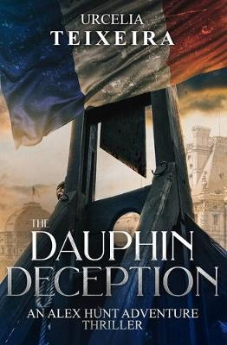 The DAUPHIN DECEPTION: An ALEX HUNT Adventure Thriller - Alex Hunt Adventure Thrillers 4 (Paperback)