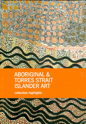 Aboriginal & Torres Strait Islander Art: Collection Highlights (Paperback)