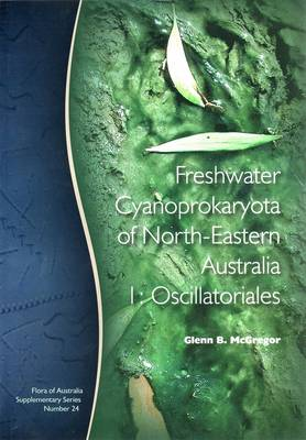 Flora of Australia Supplementary Series 24: Freshwater Cyanoprokartyoa on North-Eastern Australia 1 - Flora of Australia Supplementary Series (Paperback)