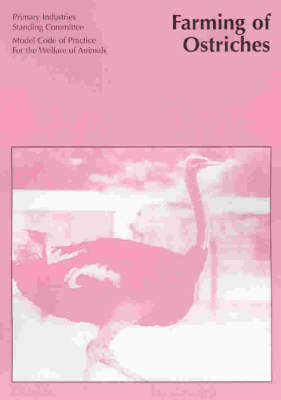 Australian Code of Practice for the Welfare of Animals: Farming of Ostriches (Paperback)