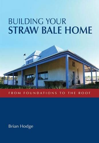 Building Your Straw Bale Home: From Foundations to the Roof (Paperback)