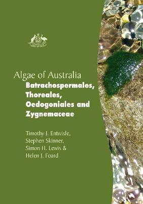 Algae of Australia: Batrachospermales, Thoreales, Oedogoniales and Zygnemaceae - Algae of Australia Series (Hardback)