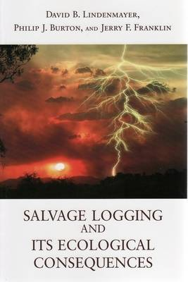 Salvage Logging and Its Ecological Consequences (Paperback)