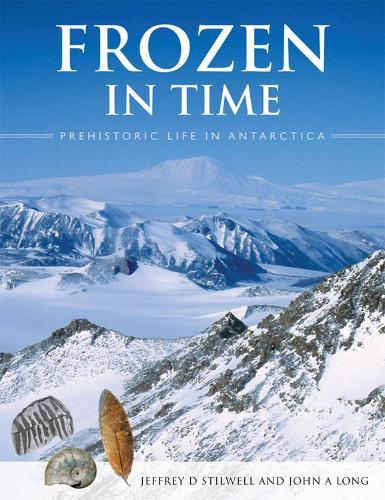 Frozen in Time: Prehistoric Life in Antarctica (Hardback)