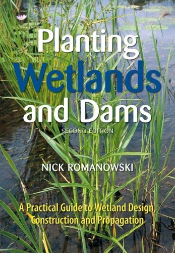 Planting Wetlands and Dams: A Practical Guide to Wetland Design, Construction and Propagation (Paperback)