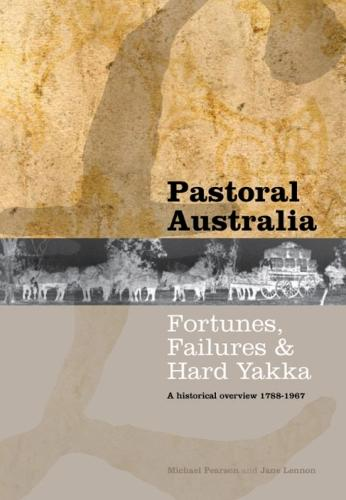 Pastoral Australia: Fortunes, Failures and Hard Yakka  - A Historical Overview 1788-1967 (Paperback)